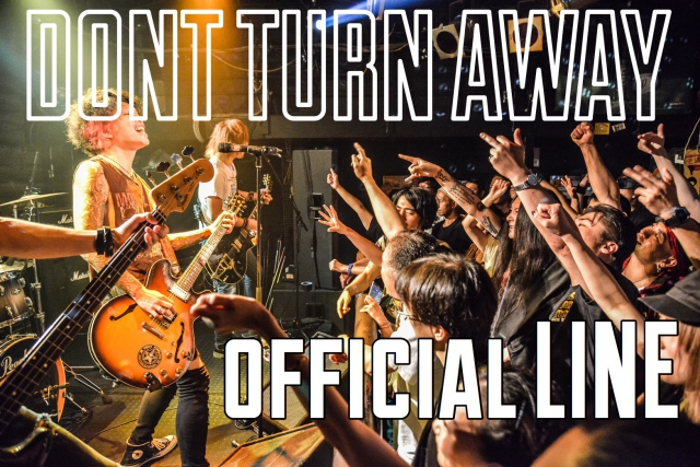 DONT TURN AWAY official LINE出来ました。皆さんお友達登録よろしくお願いします。